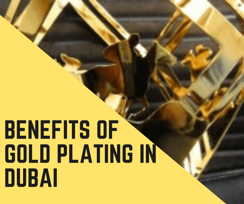 Benefits of Gold Plating in Dubai